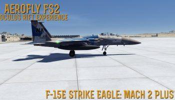 AeroFly FS2 Oculus Rift Experience F 15E Strike Eagle Mach 2 Plus