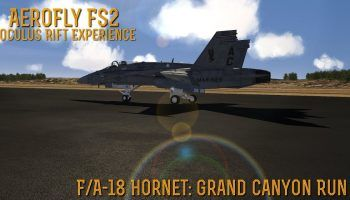 AeroFly FS2 Oculus Rift Experience FA 18C Grand Canyon Run
