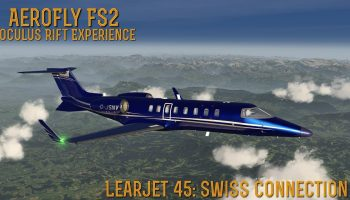 AeroFly FS2 Oculus Rift Experience Learjet 45 Swiss Connection